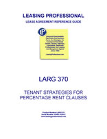LEASE AGREEMENT REFERENCE GUIDE 370: TENANT STRATEGIES FOR PERCENTAGE RENT CLAUSES $24.95